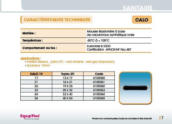 Gaine calorifuge Applications : - Isolation réseaux (sans CFC, sans aimante, sans gaz d'expansion) - Epaisseur 19mm